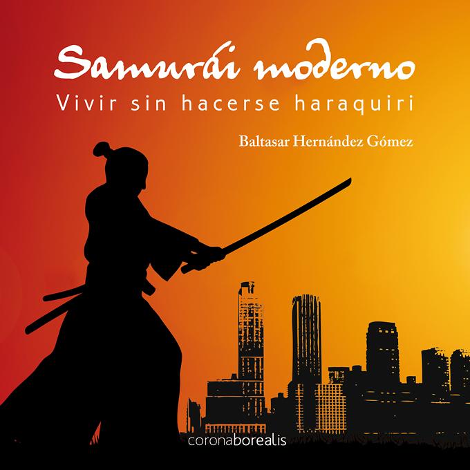 Samurái moderno: vivir sin hacerse haraquiri