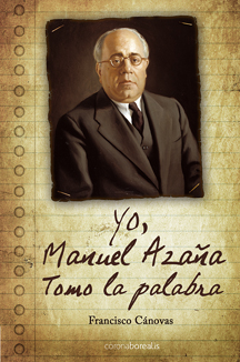 Yo, Manuel Azaña, tomo la palabra