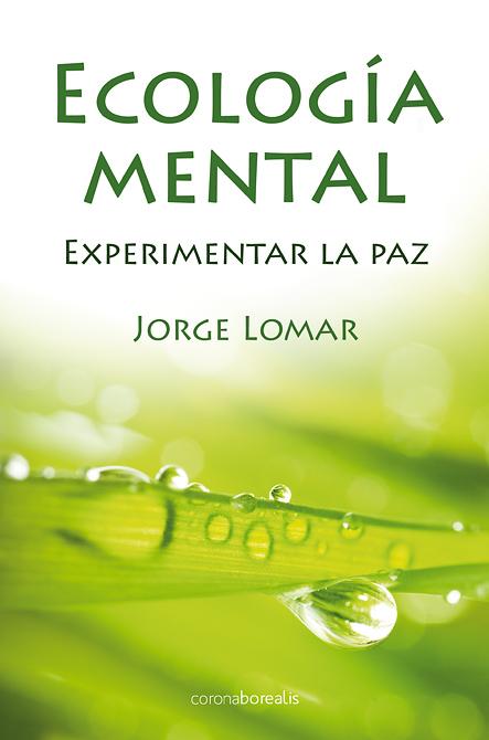 Ecología mental. Experimentar la paz:21 enfoques de conciencia para la vida cotidiana