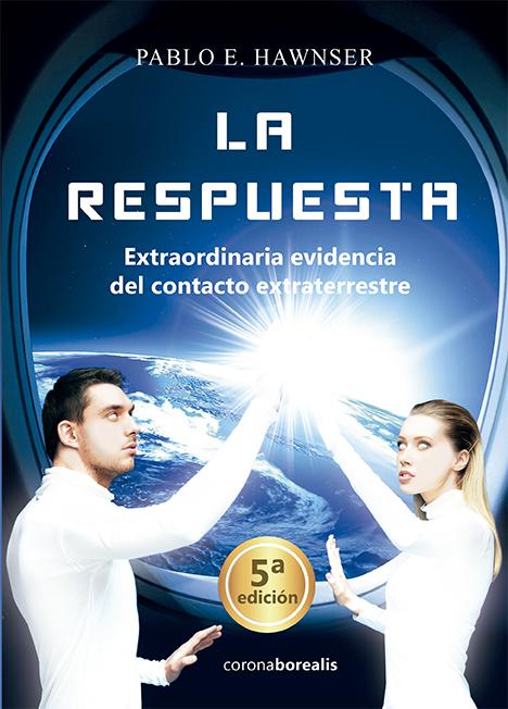LA RESPUESTA, Extraordinaria evidencia del contacto extraterrestre.  5ª Edición