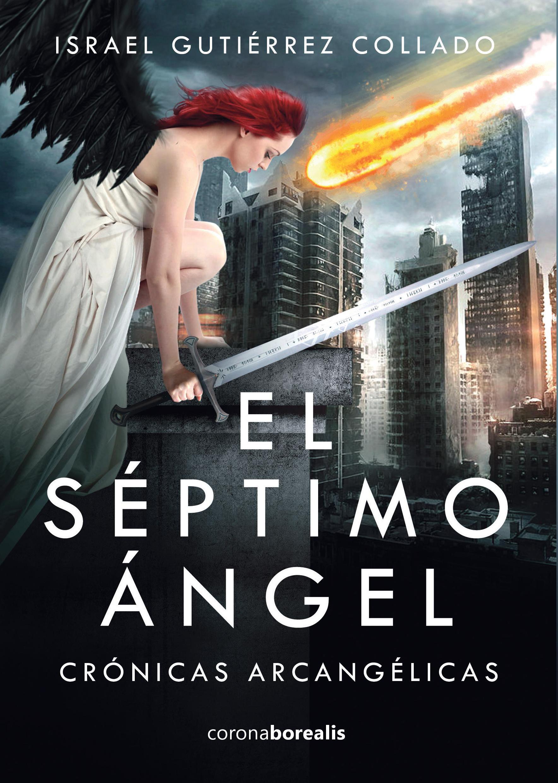 El séptimo ángel: crónicas arcangélicas