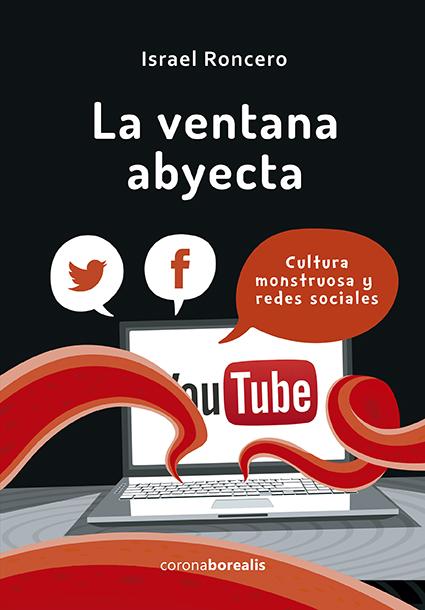 LA VENTANA ABYECTA. Cultura monstruosa y redes sociales