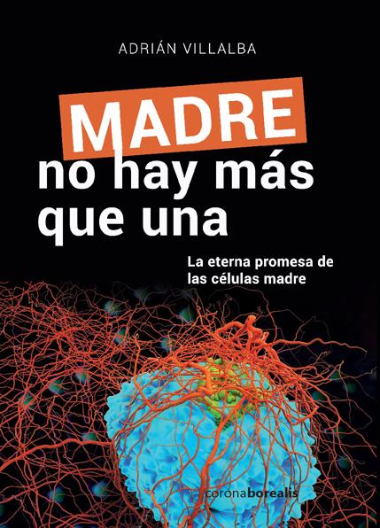 Madre no hay más que una: La eterna promesa de las células madre